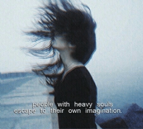 Peo, Own, and Imagination: Peo  ople with heavy souls  escape to their own imagination