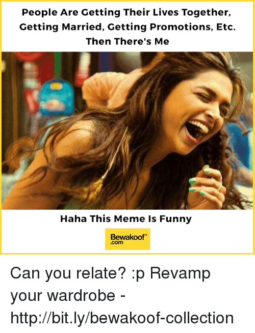 promotions: People Are Getting Their Lives Together,  Getting Married, Getting Promotions, Etc.  Then There's Me  Haha This Meme Is Funny  Bewakoof  .com Can you relate? :p  Revamp your wardrobe - http://bit.ly/bewakoof-collection