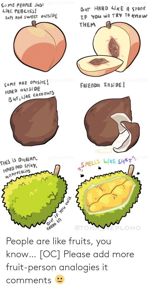 person: People are like fruits, you know… [OC] Please add more fruit-person analogies it comments 🌝
