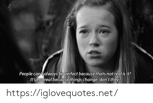 Because Thats: People canti always beperfect because thats not real is it?  It's not real because things change, don't they? https://iglovequotes.net/