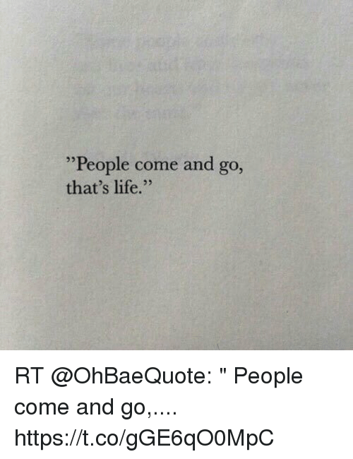 """Life, Memes, and 🤖: """"People come and go,  that's life."""" RT @OhBaeQuote: """" People come and go,.... https://t.co/gGE6qO0MpC"""
