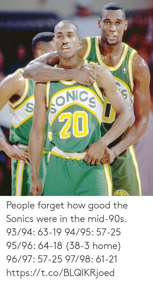 Forget: People forget how good the Sonics were in the mid-90s.  93/94: 63-19 94/95: 57-25 95/96: 64-18 (38-3 home) 96/97: 57-25 97/98: 61-21 https://t.co/BLQIKRjoed