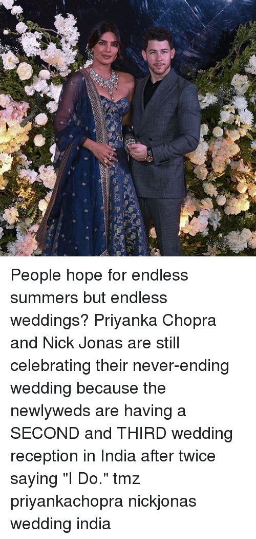 """Weddings: People hope for endless summers but endless weddings? Priyanka Chopra and Nick Jonas are still celebrating their never-ending wedding because the newlyweds are having a SECOND and THIRD wedding reception in India after twice saying """"I Do."""" tmz priyankachopra nickjonas wedding india"""