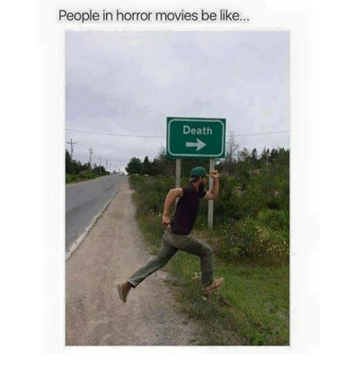 Be Like, Memes, and Movies: People in horror movies be like..  Death