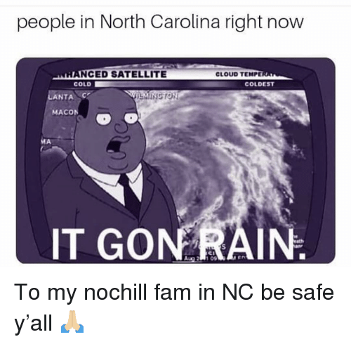 Lanta: people in North Carolina right now  NCED SATELLITE  COLD  CLOUD TEMPE  COLDEST  LANTA  MINGTON  MACON  Al  IT GONRAIN To my nochill fam in NC be safe y'all 🙏🏼