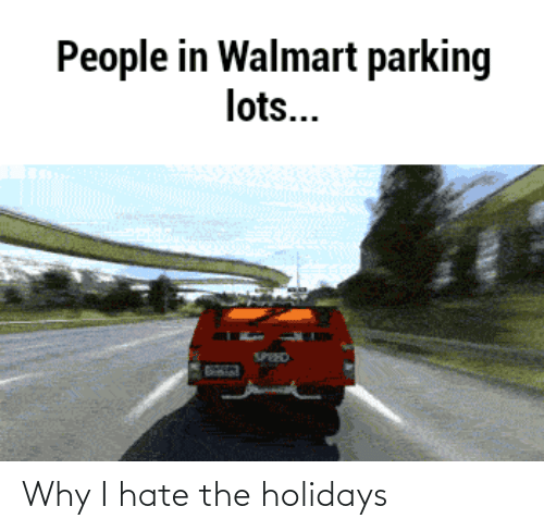 lots: People in Walmart parking  lots...  SPEED Why I hate the holidays