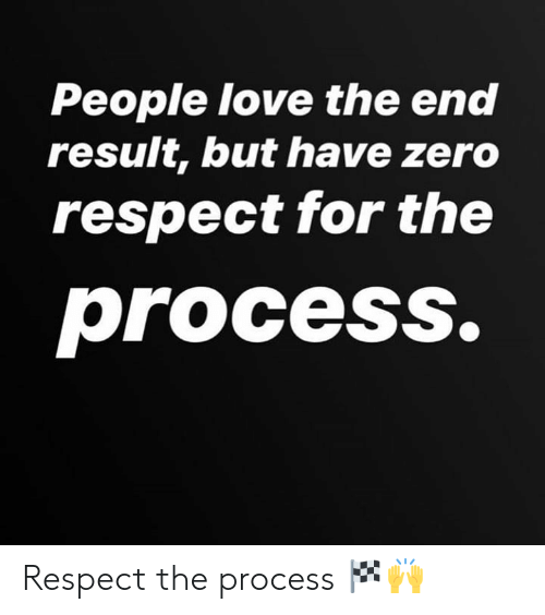 Hood: People love the end  result, but have zero  respect for the  process. Respect the process 🏁🙌