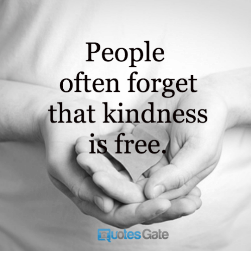Quotes Gate Brilliant People Often Forget That Kindness Is Free Quotes Gate  Free Meme