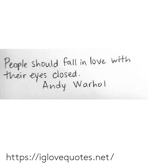Fall, Love, and Andy Warhol: People should fall in love with  their eyes closed  Andy Warhol https://iglovequotes.net/