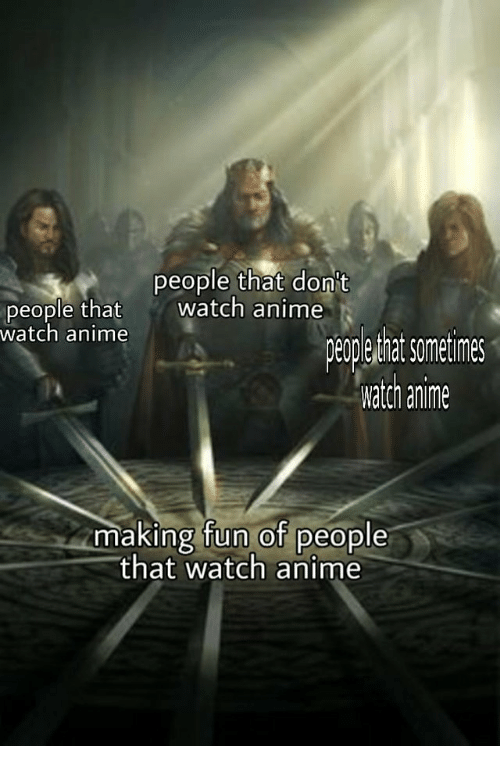 Anime, Watch, and Fun: people that don't  watch anime  people that  watch anime  enp entat sometimres  watch anime  making fun of people  that watch anime