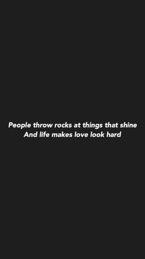 Things That: People throw rocks at things that shine  And life makes love look har