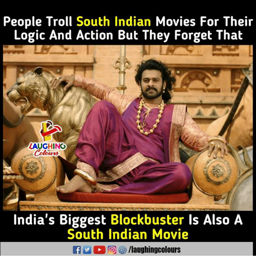 Blockbuster, Logic, and Movies: People Troll South Indian Movies For Their  Logic And Action But They Forget That  ZAUGHING  India's Biggest Blockbuster Is Also A  South Indian Movie