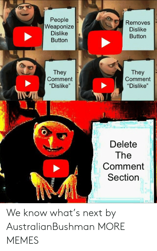 "Comment Section: People  Weaponize  Dislike  Button  Removes  Dislike  Button  They  Comment  ""Dislike""  They  Comment  ""Dislike""  Delete  The  Comment  Section We know what's next by AustralianBushman MORE MEMES"