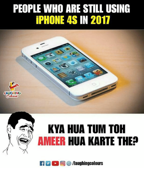 Iphone 4s: PEOPLE WHO ARE STILL USING  iPHONE 4S IN 2017  LAUGHING  KYA HUA TUM TOH  AMEER HUA KARTE THE?  K7 M。回5/laughingcolours