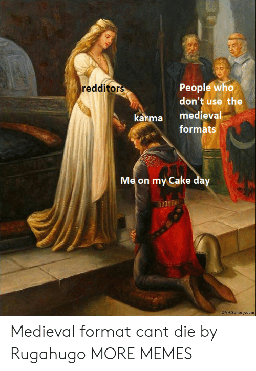 Dank, Memes, and Target: People who  don't use the  redditor  karma medieval  formats  Me on my Cake  da  2ArtGallery.com Medieval format cant die by Rugahugo MORE MEMES
