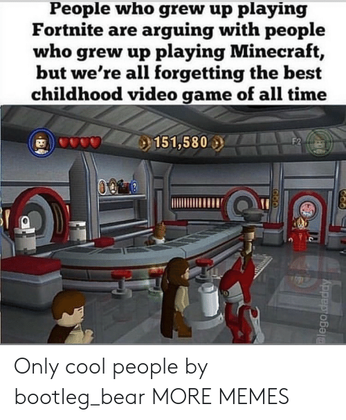 Bootleg, Dank, and Memes: People who grew up playing  Fortnite are arquing with people  who grew up playing Minecraft,  but we're all forgetting the best  childhood video game of all time  151,580  0 Only cool people by bootleg_bear MORE MEMES