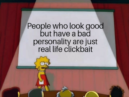 Bad, Life, and Good: People who look good  but have a bad  personality are just  real life clickbait