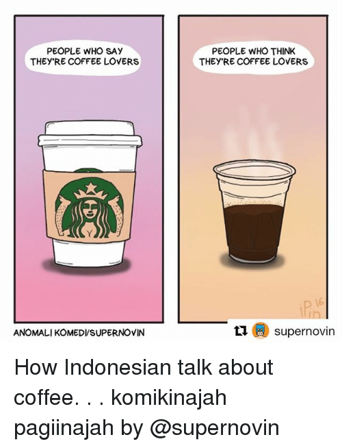 coffee lovers: PEOPLE WHO SAY  THEY'RE COFFEE LOVERS  PEOPLE WHO THINK  THEYRE COFFEE LOVERS  6  ANOMALI KOMED/SUPERNOVIN  (D supernovin How Indonesian talk about coffee. . . komikinajah pagiinajah by @supernovin