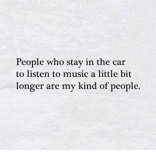 Memes, Music, and 🤖: People who stay in the car  to listen to music a little bit  longer are my kind of people.