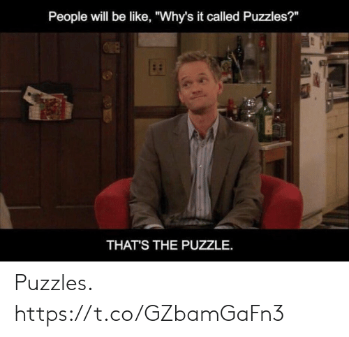 "Be Like, Memes, and 🤖: People will be like, ""Why's it called Puzzles?""  THAT'S THE PUZZLE. Puzzles. https://t.co/GZbamGaFn3"