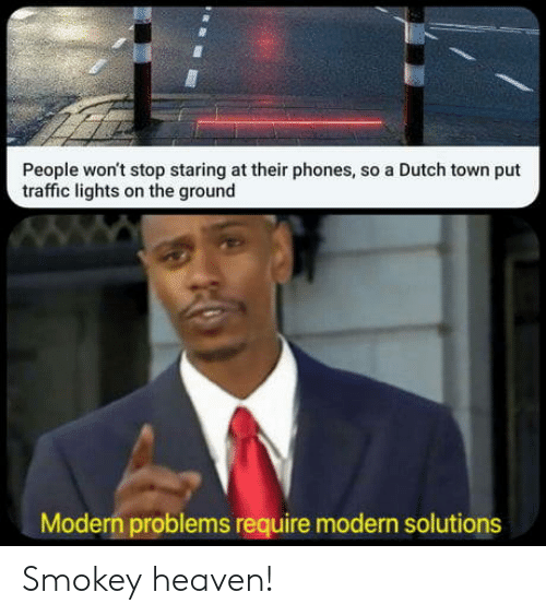 Heaven, Traffic, and Dutch Language: People won't stop staring at their phones, so a Dutch town put  traffic lights on the ground  Modern problems require modern solutions Smokey heaven!