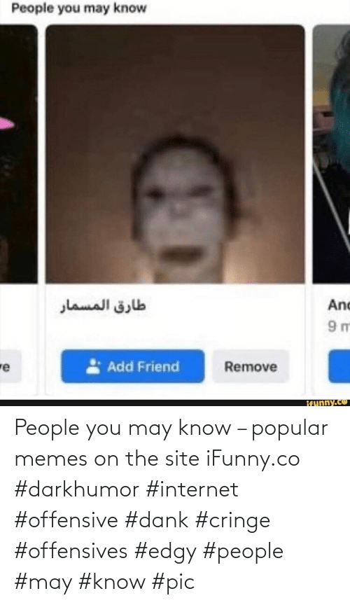 Internet: People you may know – popular memes on the site iFunny.co #darkhumor #internet #offensive #dank #cringe #offensives #edgy #people #may #know #pic