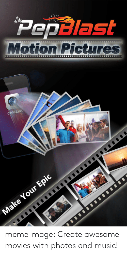 awesome movies: PepBlast  Motion Pictures  CAMERA  Make Your Epic meme-mage:  Create awesome movies with photos and music!