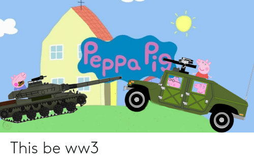 Opa: Peppa is  oPa This be ww3