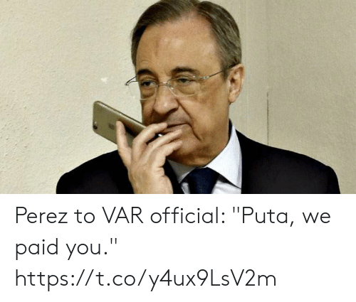 """puta: Perez to VAR official: """"Puta, we paid you."""" https://t.co/y4ux9LsV2m"""
