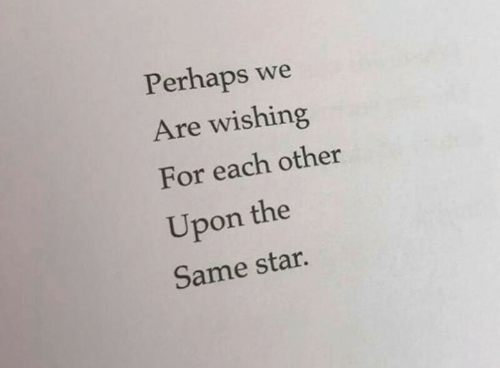 Star, For, and Each Other: Perhaps we  Are wishing  For each other  Upon the  Same star.