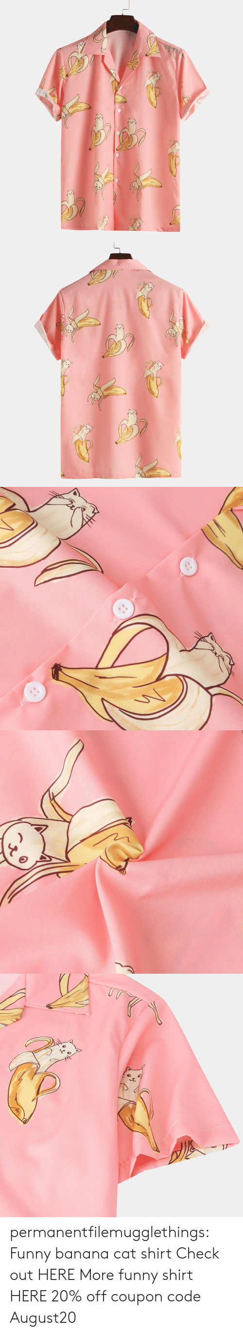 Funny, Tumblr, and Banana: permanentfilemugglethings: Funny banana cat shirt Check out HERE More funny shirt HERE 20% off coupon code:August20