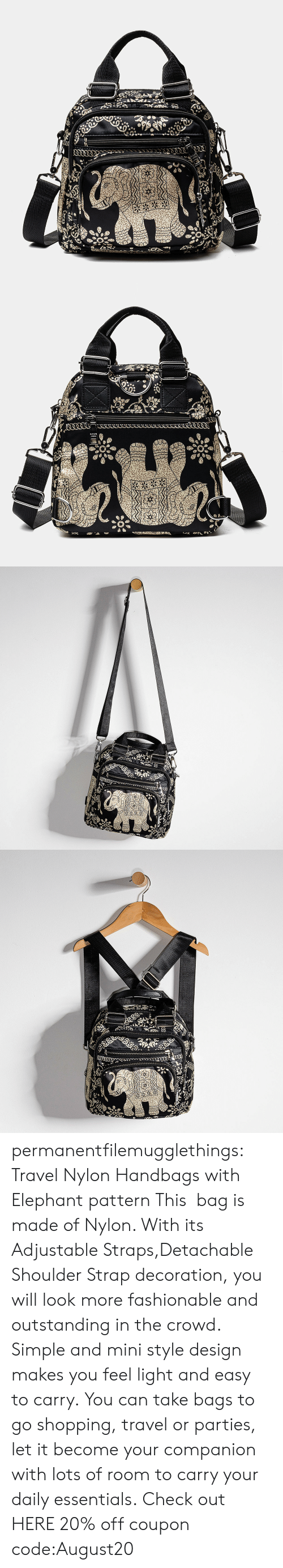 essentials: permanentfilemugglethings: Travel Nylon Handbags with Elephant pattern This bag is made of Nylon. With its Adjustable Straps,Detachable Shoulder Strap decoration, you will look more fashionable and outstanding in the crowd. Simple and mini style design makes you feel light and easy to carry. You can take bags to go shopping, travel or parties, let it become your companion with lots of room to carry your daily essentials. Check out HERE 20% off coupon code:August20