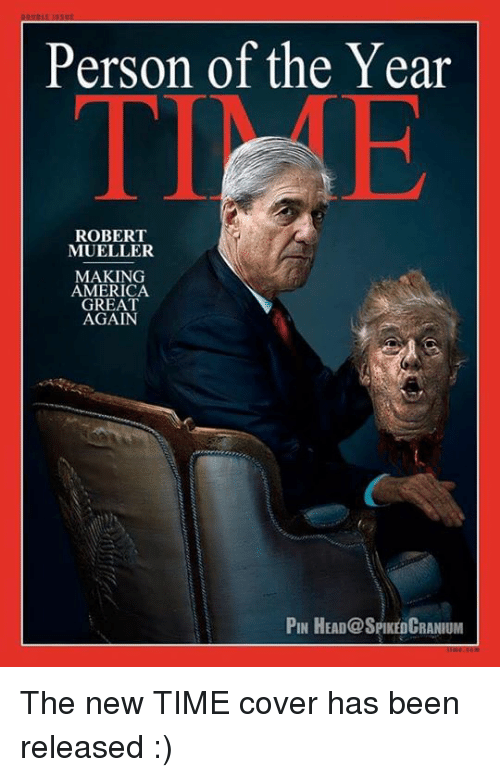 America, Head, and Time: Person of the Year  TIME  ROBERT  MUELLER  MAKING  AMERICA  GREAT  AGAIN  PIN HEAD@SPIKEDCRANIUM The new TIME cover has been released :)