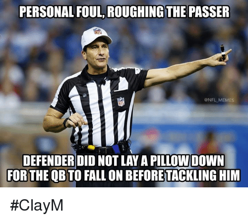 Fall, Memes, and Nfl: PERSONAL FOUL, ROUGHING THE PASSER  @NFL MEMES  DEFENDERDID NOT LAY A PILLOW DOWN  FOR THE QBTO FALL ON BEFORETACKLING HIM #ClayM