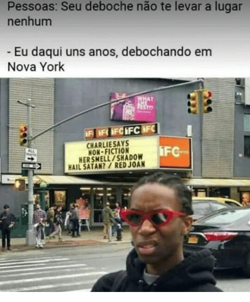 Anos: Pessoas: Seu deboche não te levar a lugar  nenhum  - Eu daqui uns anos, debochando em  Nova York  ST  IF IFOFCIFCIFC  CHARLIESAYS  NON-FICTION  HER SMELL/SHADOW  HAIL SATAN?/ RED JOAN  iFC  ALL
