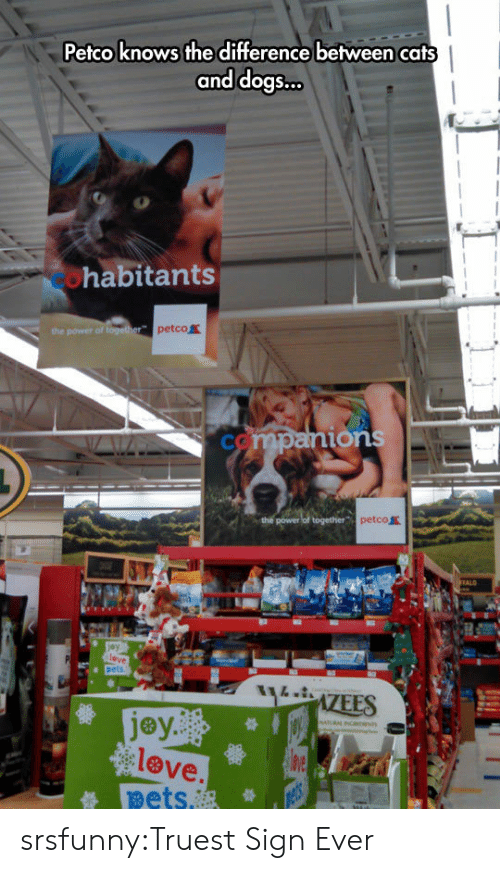 Ions: Petco knows the difference between cats  and dogs  ...  habitants  petco  ions  petco盖  jey..  love  ets. srsfunny:Truest Sign Ever