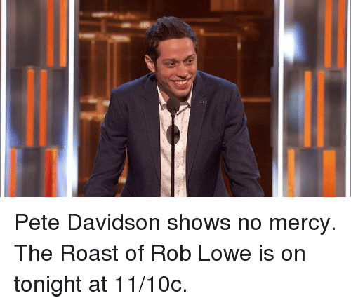 pete davidson: Pete Davidson shows no mercy. The Roast of Rob Lowe is on tonight at 11/10c.