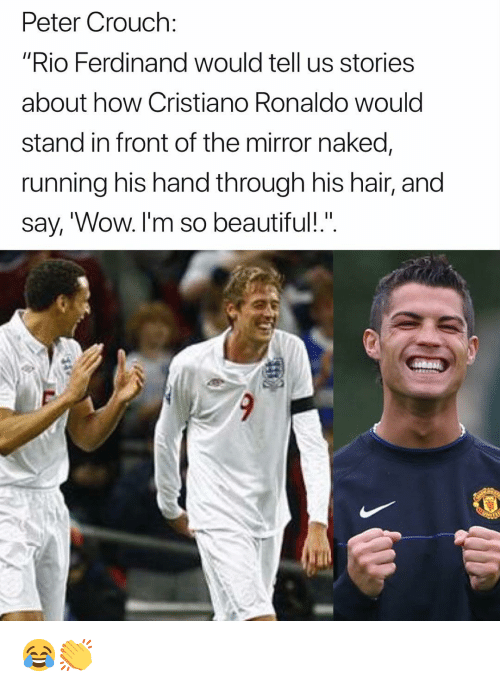 "Beautiful, Cristiano Ronaldo, and Memes: Peter Crouch:  ""Rio Ferdinand would tell us storiess  about how Cristiano Ronaldo would  stand in front of the mirror naked,  running his hand through his hair, and  say, 'Wow. I'm so beautiful!"". 😂👏"