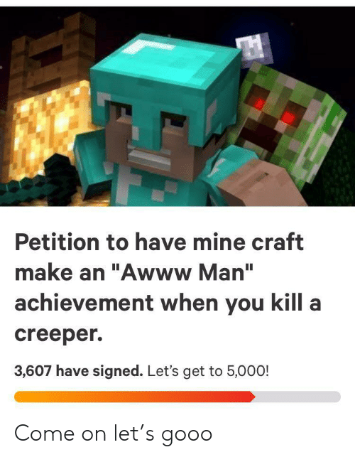 """mine craft: Petition to have mine craft  make an """"Awww Man""""  achievement when you kill a  creeper  3,607 have signed. Let's get to 5,000! Come on let's gooo"""