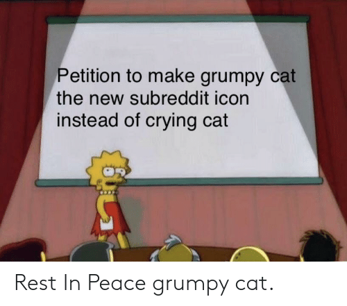 Crying, Grumpy Cat, and Peace: Petition to make grumpy cat  the new subreddit icon  instead of crying cat Rest In Peace grumpy cat.