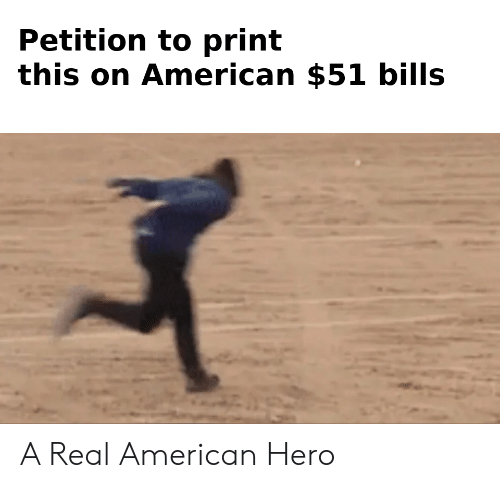 American, Bills, and Hero: Petition to print  this on American $51 bills A Real American Hero