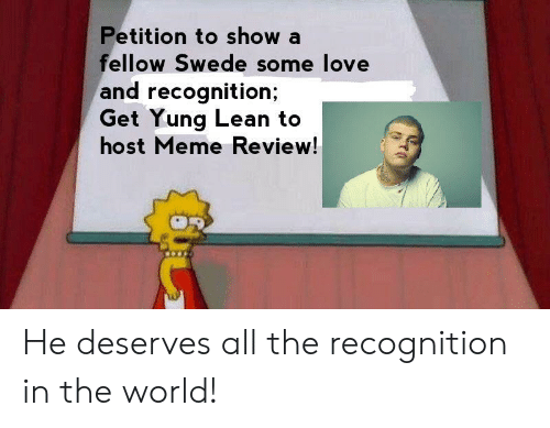 yung lean: Petition to show a  ellow Swede some love  and recognition;  Get Yung Lean to  host Meme Review! He deserves all the recognition in the world!