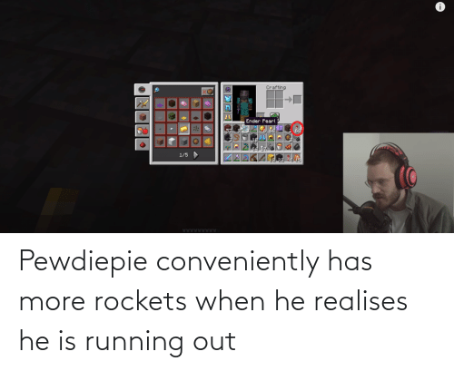 rockets: Pewdiepie conveniently has more rockets when he realises he is running out