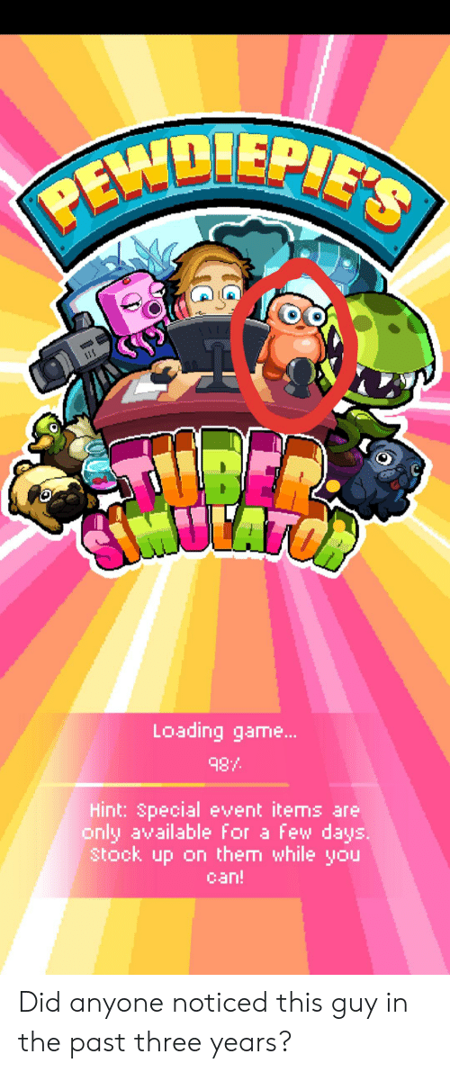 Game, Can, and Three: PEWDIEPIES  DBE  ULATON  Loading game...  987  Hint: Special event items are  only available for a few days  Stock up on them while you  can! Did anyone noticed this guy in the past three years?