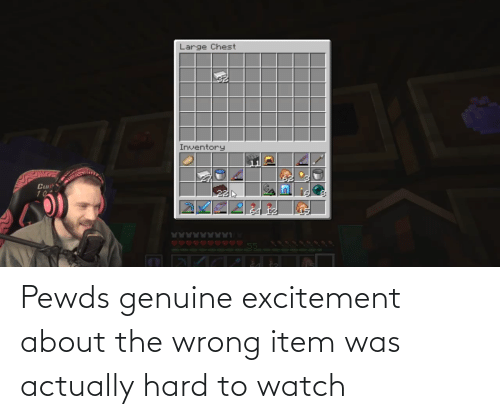 excitement: Pewds genuine excitement about the wrong item was actually hard to watch
