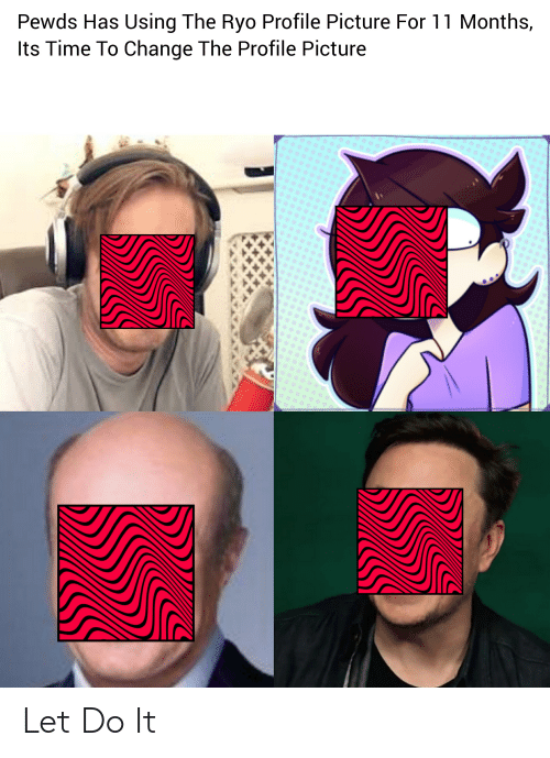 Time, Change, and Picture: Pewds Has Using The Ryo Profile Picture For 11 Months,  Its Time To Change The Profile Picture Let Do It
