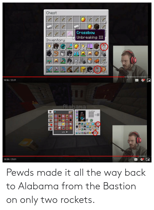 rockets: Pewds made it all the way back to Alabama from the Bastion on only two rockets.