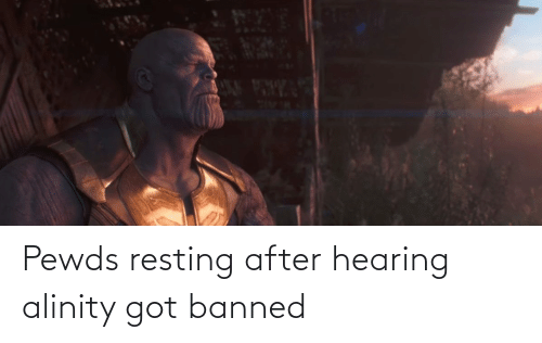Resting: Pewds resting after hearing alinity got banned