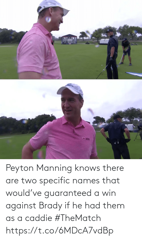 names: Peyton Manning knows there are two specific names that would've guaranteed a win against Brady if he had them as a caddie #TheMatch https://t.co/6MDcA7vdBp