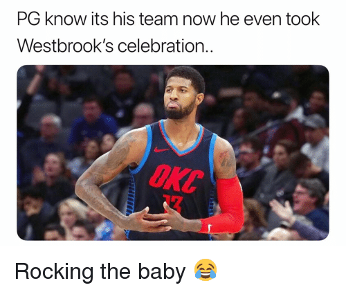 Basketball, Nba, and Sports: PG know its his team now he even took  Westbrook's celebration..  ОКС Rocking the baby 😂